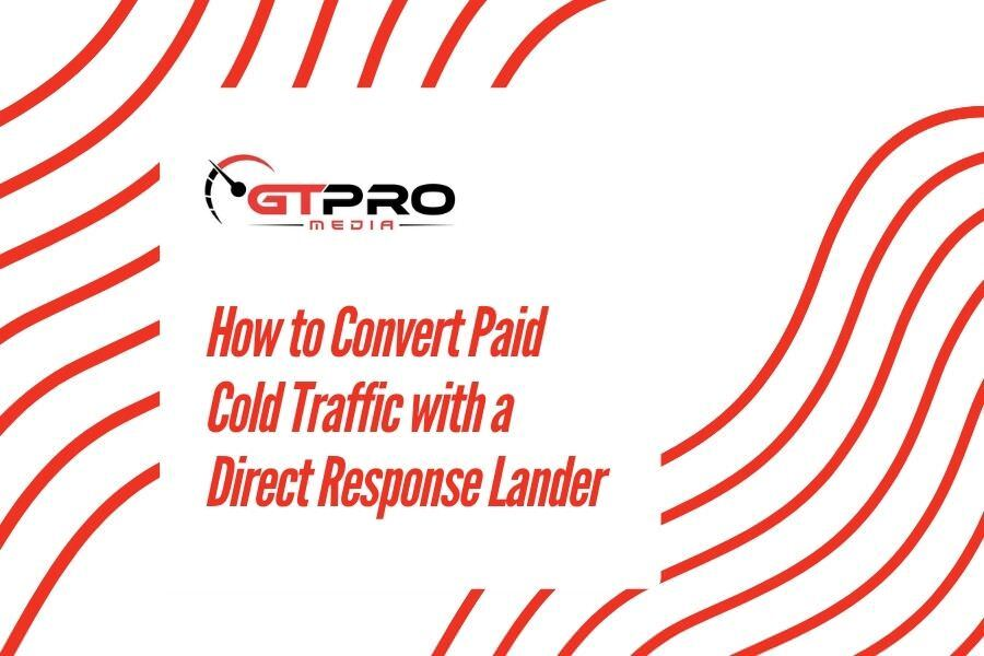 How to Convert Paid Cold Traffic with a Direct Response Lander